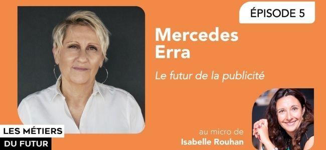 Mercedes Erra et le futur de la publicit: Il faut protger ceux qui…