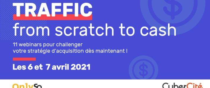 Traffic from scratch to cash : 2 jours de webinars gratuits sur les stratégies d'acquisition